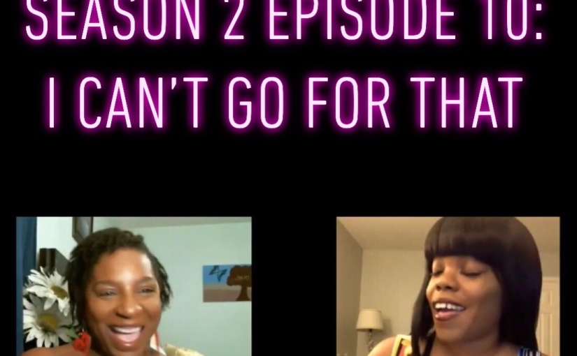 LetsKeepIt💯 Season 2 Episode 10:  I Can't Go For That